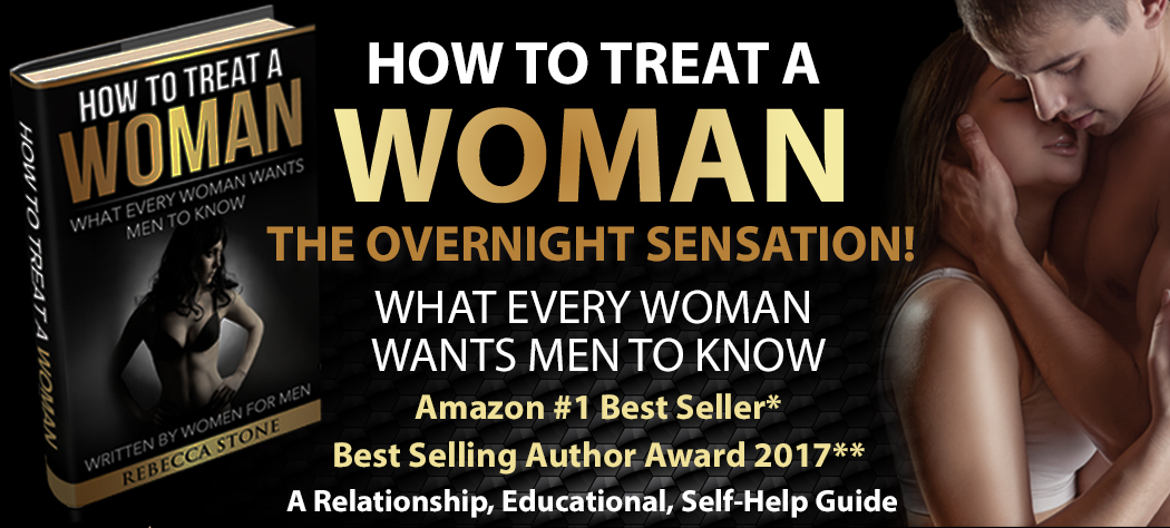 HOW TO TREAT A WOMAN - The overnight sensation, what every woman wants men to know